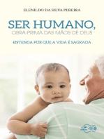 Ser humano, obra prima das mãos de Deus