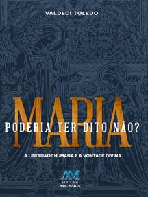 Maria poderia ter dito não?: A liberdade humana e a vontade divina