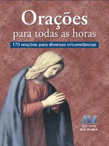 Orações para todas as horas: 170 orações para diversas circunstâncias