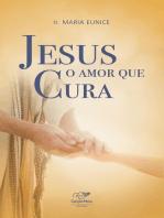 Jesus, o amor que cura