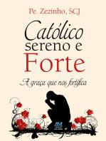 Católico sereno e forte