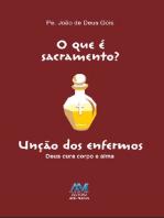 O que é sacramento? - Unção dos Enfermos