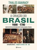 A criação do Brasil 1600-1700