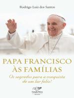 Papa Francisco às famílias