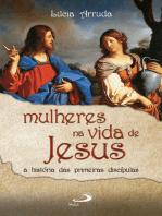 Mulheres na vida de Jesus: A história das primeiras discípulas