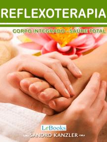 Reflexoterapia: Corpo integrado- saúde total