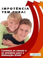 Impotência tem cura!: Conheça as causas e as soluções para a Disfunção Erétil