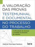 A Valoração das Provas Testemunhal e Documental no Processo do Trabalho: A dificuldade de atingir a verdade na Justiça do Trabalho