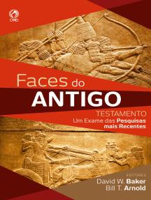 Faces do Antigo Testamento: Um Exame das Pesquisas mais Recentes