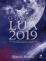 O Livro da Lua 2019: Descubra a influência da Lua no seu dia a dia e a previsão anual para o seu Signo