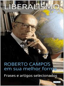 LIBERALISMO: Roberto Campos em sua melhor forma