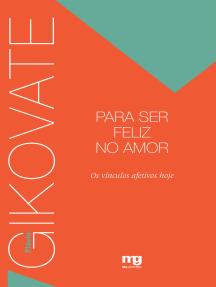 Para ser feliz no amor: Os vínculos afetivos hoje
