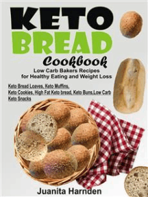 Keto Bread Cookbook: Low Carb Bakers Recipes For Healthy Eating and Weight Loss (Keto Bread Loaves, Keto Muffins, Keto Cookies, High Fat Keto bread, Keto Buns, Low Carb Keto Snacks)