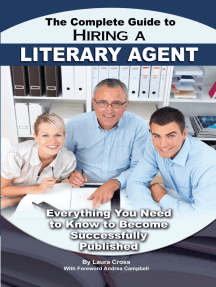 The Complete Guide to Hiring a Literary Agent Everything You Need to Know to Become Successfully Published