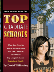 How to Get Into the Top Graduate Schools What You Need to Know about Getting into Law, Medical, and Other Ivy League Schools Explained Simply
