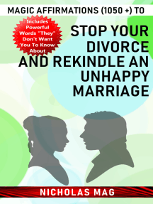 Magic Affirmations (1050 +) to Stop Your Divorce and Rekindle an Unhappy Marriage