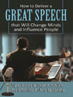 How to Deliver a Great Speech that Will Change Minds and Influence People Tips, Tricks & Expert Advice for Effective Public Speaking