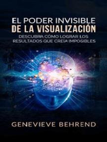 El Poder Invisible de la Visualización (Traducción: David De Angelis): Descubra cómo lograr resultados que creía imposibles