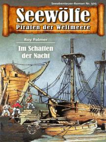 Seewölfe - Piraten der Weltmeere 505: Im Schatten der Nacht