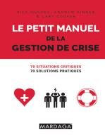 Le petit manuel de la gestion de crise: 70 situations critiques, 70 solutions pratiques