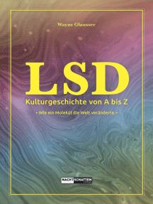 LSD - Kulturgeschichte von A bis Z: Wie ein Molekül die Welt veränderte