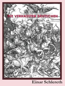 Die verhassten Deutschen: 120 Jahre deutsche Geschichte neu geschrieben