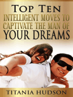 Top Ten Intelligent Moves to Captivate the Man of Your Dreams
