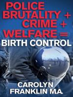Police Brutality + Crime + Welfare = Birth Control