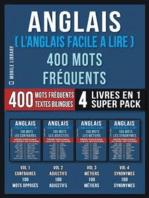 Anglais ( L'Anglais Facile a Lire ) 400 Mots Fréquents (4 Livres en 1 Super Pack)