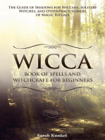 Wicca Book of Spells and Witchcraft for Beginners The Guide of Shadows for Wiccans, Solitary Witches, and Other Practitioners of Magic Rituals