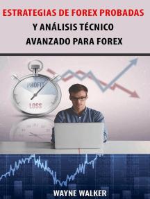Estrategias de Forex Probadas y Análisis Técnico Avanzado Para Forex