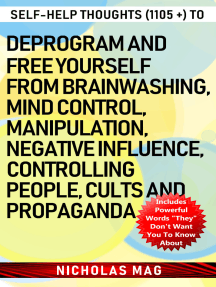 Self-help Thoughts (1105 +) to Deprogram and Free Yourself from Brainwashing, Mind Control, Manipulation, Negative Influence, Controlling People, Cults and Propaganda
