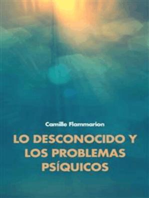 Lo Desconocido Y Los Problemas Psíquicos By Camille Flammarion Book Read Online