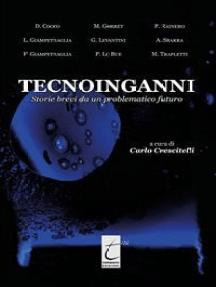 Tecnoinganni: Storie brevi da un problematico futuro