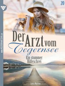 Der Arzt vom Tegernsee 20 – Arztroman: Ein stummer Hilfeschrei
