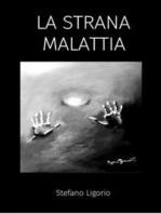 La Strana Malattia: Come prevenire, diagnosticare, e curare l'ansia (ansia sociale, ansia generalizzata e ansia somatizzata) e la depressione (depressione maggiore e depressione cronica -distimia).