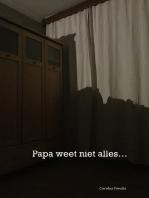 Papa weet niet alles...