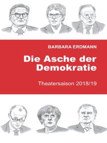 Die Asche der Demokratie: Band 3 Theatersaison 2018/19