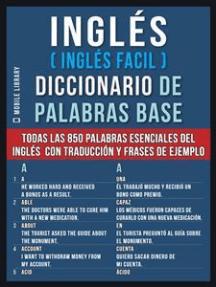 Inglés (Inglés Facil) Diccionario de Palabras Base: Todas las 850 palabras esenciales del inglés em un diccionario ingles español con traducción y frases de ejemplo