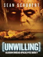 Unwilling (Alaskan Undead Apocalypse Book 5)