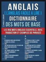 Anglais ( L'Anglais Facile a Lire ) Dictionnaire des mots de base: Dictionnaire anglais francais des 850 mots anglais essentiels, avec traduction et exemples de phrases