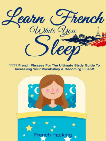 Learn French While You Sleep: 1111 French Phrases for the Ultimate Study Guide to Increasing Your Vocabulary & Becoming Fluent!: French For Beginners, #4