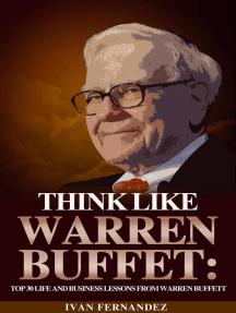 Think Like Warren Buffett: Top 30 Life and Business Lessons from Warren Buffett