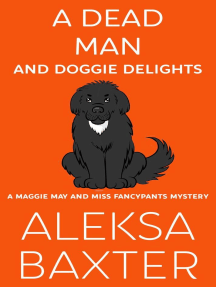 A Dead Man and Doggie Delights: A Maggie May and Miss Fancypants Mystery, #1