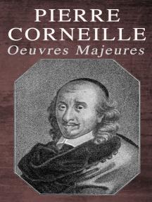 Pierre Corneille: Oeuvres Majeures: Le Cid + Horace + Cinna + Polyeucte Martyr + Rodogune princesse des Parthes + Héraclius empereur d'Orient + Nicomède