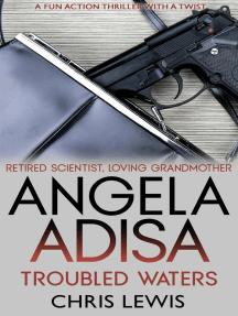 Angela Adisa. Troubled Waters: Retired Scientist. Loving Grandmother. Secret Agent.: Angela Adisa, #2