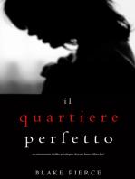 Il Quartiere Perfetto (Un emozionante thriller psicologico di Jessie Hunt—Libro Due)