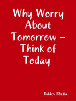 Why Worry About Tomorrow – Think of Today