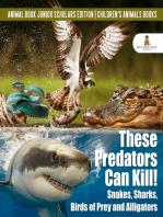 These Predators Can Kill! Snakes, Sharks, Birds of Prey and Alligators | Animal Book Junior Scholars Edition | Children's Animals Books