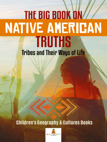 The Big Book on Native American Truths : Tribes and Their Ways of Life | Children's Geography & Cultures Books